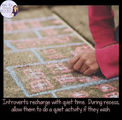 Introverts often need quiet time during the day. Allow some quiet time during recess.