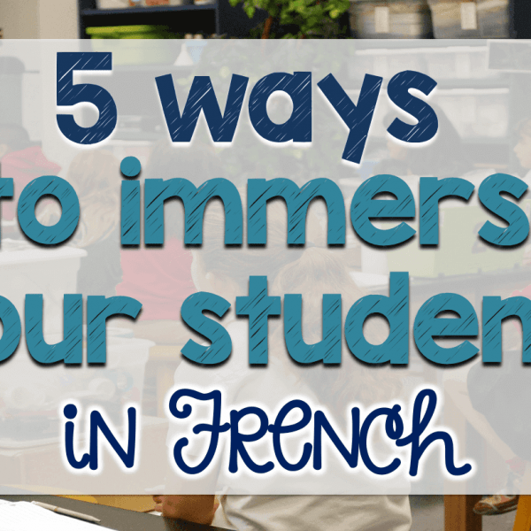 5 ways to immerse your students in French