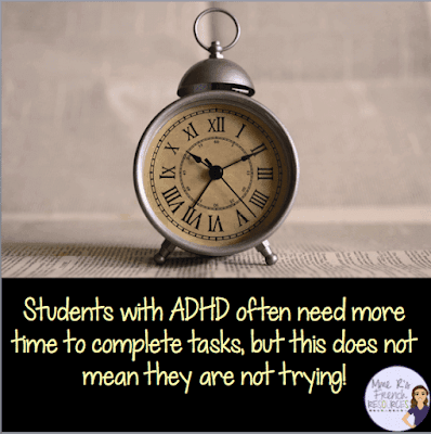 Students with ADHD need extended time to complete tasks, but this does not mean they are not trying!