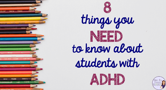 8 things you need to know about your students with ADHD