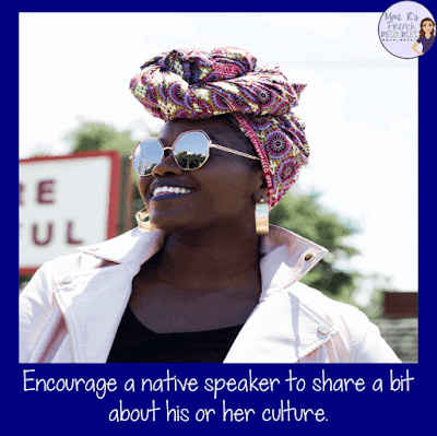 Encourage a native speaker to share a bit about his or her culture.