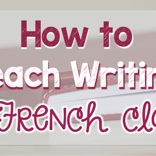 How to teach writing in French class