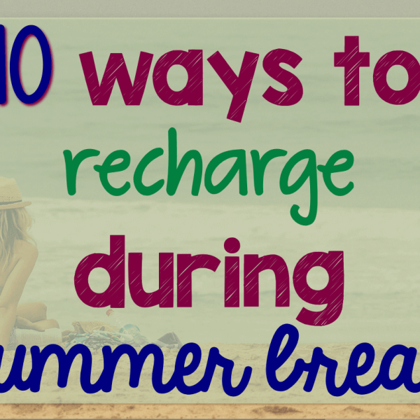 10 ways to recharge during summer break